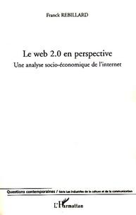 Franck Rebillard - Le web 2.0 en perspective - Une analyse socio-économique de l'internet.