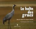 Franck Renard et Emile Clotuche - La halte des grues - Sous les ailes d'un oiseau nomade.