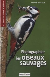 Franck Renard - Photographier les oiseaux sauvages - Du jardin à la taïga.