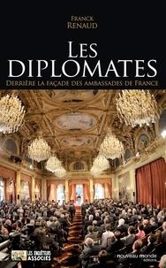 Franck Renaud - Les diplomates - Derrière la façade des ambassades de France.