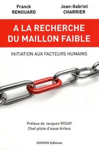 Franck Renouard et Jean-Gabriel Charrier - A la recherche du maillon faible - Initiation aux facteurs humains.
