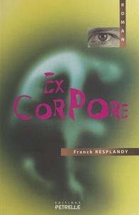 Franck Resplandy - Ex corpore.