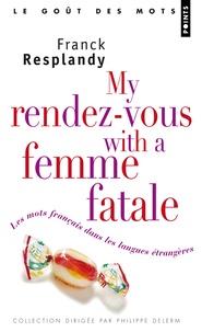 Franck Resplandy - My rendez-vous with a femme fatale - Les mots français dans les langues étrangères.
