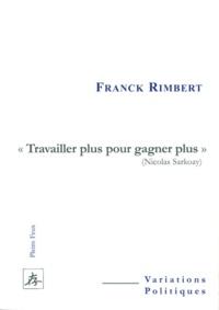 "Franck Rimbert - ""Travailler plus pour gagner plus"" (Nicolas Sarkozy)."