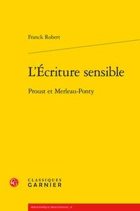 Franck Robert - L'écriture sensible - Proust et Merleau-Ponty.