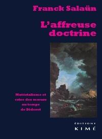Franck Salaün - L'affreuse doctrine - Matérialisme et crise des moeurs au temps de Diderot.