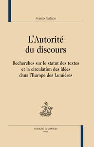 Franck Salaün - L'autorité du discours - Recherches sur le statut des textes et la circulation des idées dans l'Europe des Lumières.