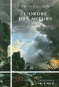 Franck Salaün - L'ordre des moeurs - Essai sur la place du matérialisme dans la société française du XVIIIe siècle (1734-1784).