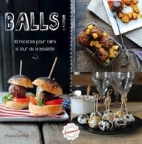 Balls !- 30 recettes pour faire le tour de la boulette - Franck Schmitt  