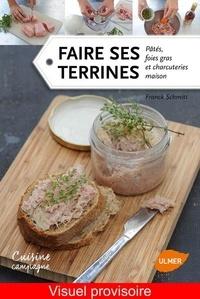 Faire ses terrines- Patés, foies gras et charcuteries maison - Franck Schmitt |