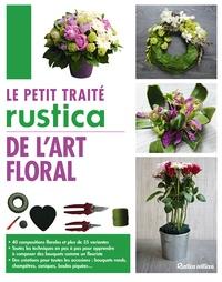 Franck Schmitt - Le petit traité Rustica de l'art floral.