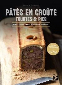 Franck Schmitt - Pâtés en croute, tourtes & pies - 40 recettes de viande, de poisson & de légumes.