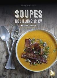 Franck Schmitt - Soupes, bouillons & Cie - 40 repas complets.