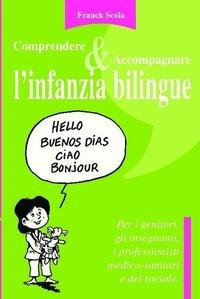 Comprendere & Accompagnare l'infanzia bilingue - Franck Scola |