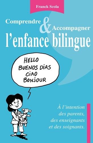 Franck Scola - Comprendre et accompagner l'enfance bilingue - A l'intention des parents, des enseignants et des soignants.