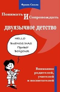 Comprendre et accompagner l'enfance bilingue - Franck Scola |
