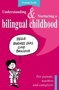 Understanding and Nurturing a Bilingual Childhood - Franck Scola |