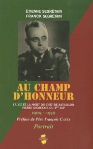 Franck Segrétain et Etienne Segrétain - Au champ d'honneur - La vie et la mort du chef de bataillon Pierre Segrétain du 1er BEP.