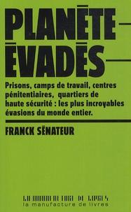 Franck Sénateur - Planète évadés - 20 histoires extraordinaires d'évasions en France et dans le monde entier.