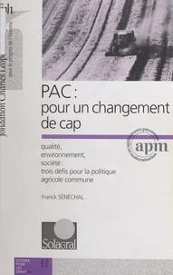 Franck Sénéchal et  Solidarités agricoles et alime - PAC : pour un changement de cap - Compétitivité, environnement, qualité : les enjeux d'une nouvelle politique agricole commune.