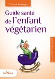 Franck Senninger - Guide santé de l'enfant végétarien.