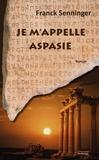 Franck Senninger - Je m'appelle Aspasie.