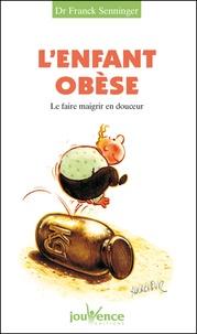 Franck Senninger - L'enfant obèse - Le faire maigrir en douceur.