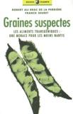 Franck Seuret et Robert-Ali Brac de La Perrière - Graines suspectes - Les aliments transgéniques : une menace pour les moins nantis.