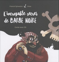 Franck Sylvestre et  Enzo - L'incroyable secret de Barbe Noire. 1 CD audio