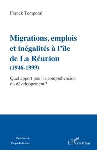 Franck Temporal - Migrations, emplois et inégalités à l'île de La Réunion (1946-1999) - Quel apport pour la compréhension du développement ?.