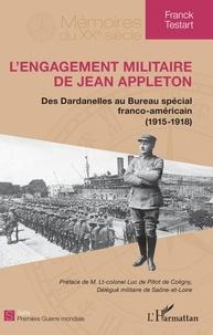 Franck Testart - L'engagement militaire de Jean Appleton - Des Dardanelles au Bureau spécial franco-américain (1915-1918).