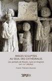 Franck Thénard-Duvivier - Images sculptées au seuil des cathédrales - Les portails de Rouen, Lyon et Avignon (XIIIe-XIVe siècles).