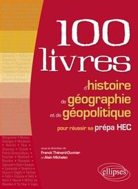 Franck Thénard-Duvivier et Alain Michalec - Les 100 livres d'histoire de géographie et de géopolitique pour réussir sa prépa HEC.