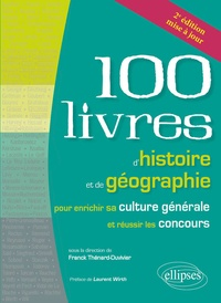 Franck Thénard-Duvivier - Les 100 livres d'histoire et de géographie pour enrichir sa culture générale et réussir les concours.