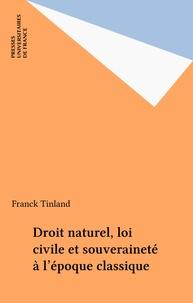 Franck Tinland - Droit naturel, loi civile et souveraineté à l'époque classique.