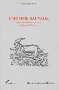 Franck Tinland - L'homme sauvage - Homo Ferus et Homo sylvestris, de l'animal à l'homme sauvage.