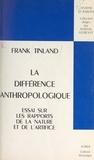 Franck Tinland et Martial Guéroult - La différence anthropologique - Essai sur les rapports de la nature et de l'artifice.