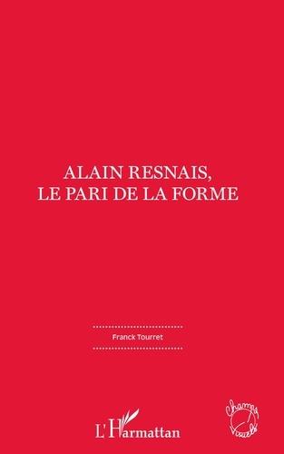 Franck TOURRET - Alain Resnais, le pari de la forme.