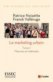 Franck Vallérugo et Patrice Noisette - Le marketing urbain - Tome 1, Théories et méthodes.