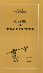 Franck Varenne - Du modèle à la simulation informatique.