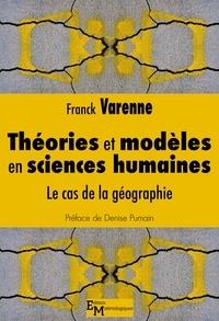 Franck Varenne et Denise Pumain - Théories et modèles en sciences humaines - Le cas de la géographie.