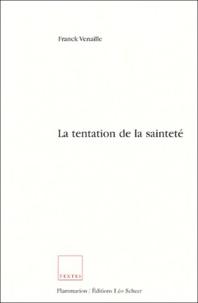 Franck Venaille - La tentation de la sainteté.