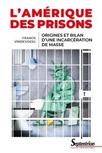 Franck Vindevogel - L'Amérique des prisons - Origines et bilan d'une incarcération de masse.