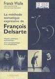 Franck Waille - La méthode somatique expressive de François Delsarte - Histoire, esthétique, anthropologie : de la neurophysiologie à la métaphysique.