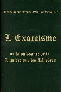 Franck-William Schaffner - L'Exorcisme - Ou La puissance de la Lumière sur les Ténèbres.