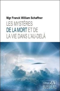 Franck-William Schaffner - Les mystères de la mort et de la vie dans l'au-delà - Les rites de libération.