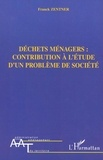 Franck Zentner - Déchets ménagers : contribution à l'étude d'un problème de société.