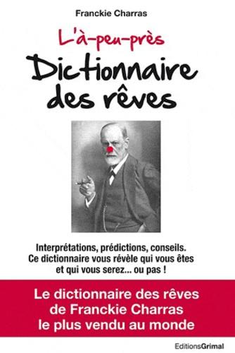 Franckie Charras - L'à-peu-près Dictionnaire des rêves.
