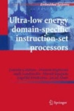 Francky Catthoor et Praveen Raghavan - Ultra-Low Energy Domain-Specific Instruction-Set Processors.