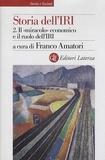 """Franco Amatori - Storia dell'IRI - Volume 2, Il """"miracolo"""" economico e il ruolo dell'IRI 1949-1972."""